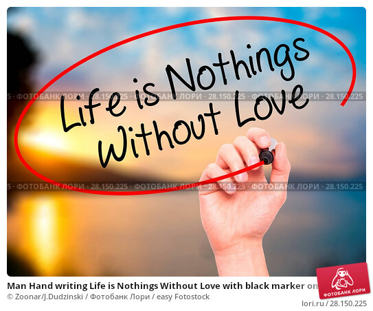 Купить «Man Hand writing Life is Nothings Without Love with black marker on visual screen», фото № 28150225, снято 21 июня 2018 г. (c) easy Fotostock / Фотобанк Лори