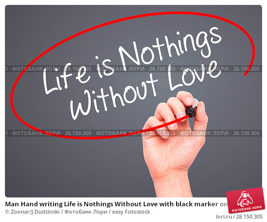 Купить «Man Hand writing Life is Nothings Without Love with black marker on visual screen», фото № 28150305, снято 18 июня 2018 г. (c) easy Fotostock / Фотобанк Лори