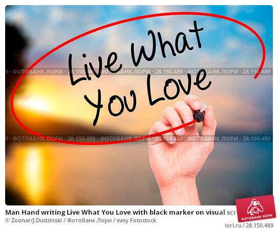 Купить «Man Hand writing Live What You Love with black marker on visual screen», фото № 28150489, снято 20 июня 2018 г. (c) easy Fotostock / Фотобанк Лори