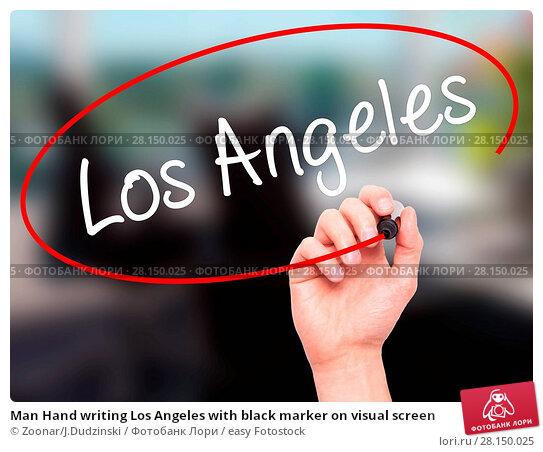 Купить «Man Hand writing Los Angeles with black marker on visual screen», фото № 28150025, снято 19 июня 2018 г. (c) easy Fotostock / Фотобанк Лори