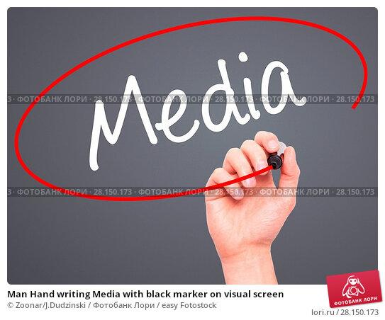 Купить «Man Hand writing Media with black marker on visual screen», фото № 28150173, снято 22 июня 2018 г. (c) easy Fotostock / Фотобанк Лори
