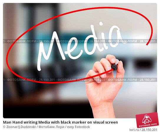 Купить «Man Hand writing Media with black marker on visual screen», фото № 28150201, снято 18 июня 2018 г. (c) easy Fotostock / Фотобанк Лори