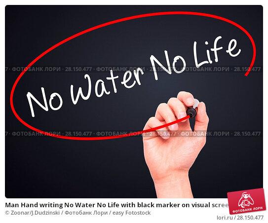 Купить «Man Hand writing No Water No Life with black marker on visual screen», фото № 28150477, снято 19 июня 2018 г. (c) easy Fotostock / Фотобанк Лори