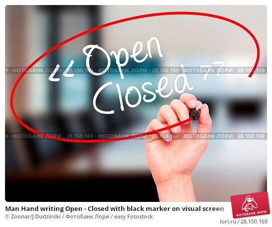 Купить «Man Hand writing Open - Closed with black marker on visual screen», фото № 28150169, снято 19 июня 2018 г. (c) easy Fotostock / Фотобанк Лори