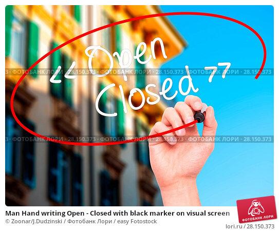 Купить «Man Hand writing Open - Closed with black marker on visual screen», фото № 28150373, снято 19 июня 2018 г. (c) easy Fotostock / Фотобанк Лори