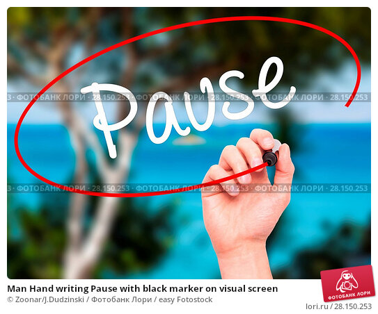 Купить «Man Hand writing Pause with black marker on visual screen», фото № 28150253, снято 19 июня 2018 г. (c) easy Fotostock / Фотобанк Лори