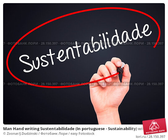 Купить «Man Hand writing Sustentabilidade (In portuguese - Sustainability) with black marker on visual screen», фото № 28150397, снято 18 июня 2018 г. (c) easy Fotostock / Фотобанк Лори