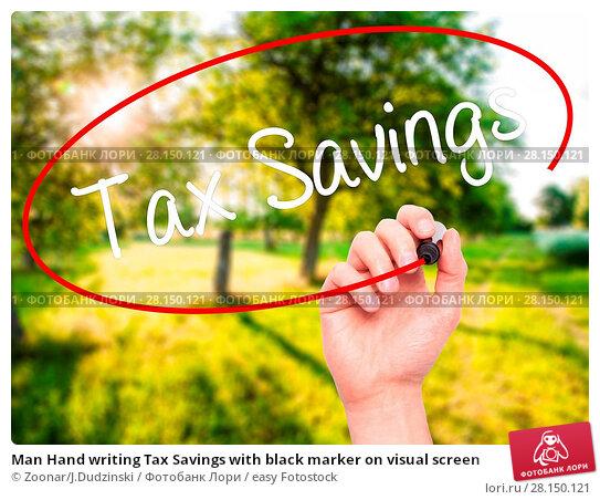 Купить «Man Hand writing Tax Savings with black marker on visual screen», фото № 28150121, снято 19 июня 2018 г. (c) easy Fotostock / Фотобанк Лори