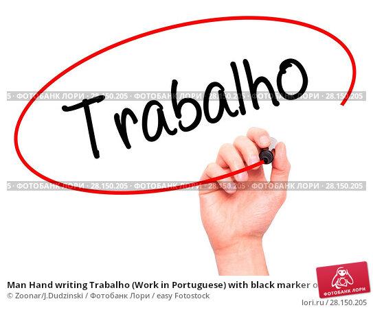 Купить «Man Hand writing Trabalho (Work in Portuguese) with black marker on visual screen», фото № 28150205, снято 18 июня 2018 г. (c) easy Fotostock / Фотобанк Лори