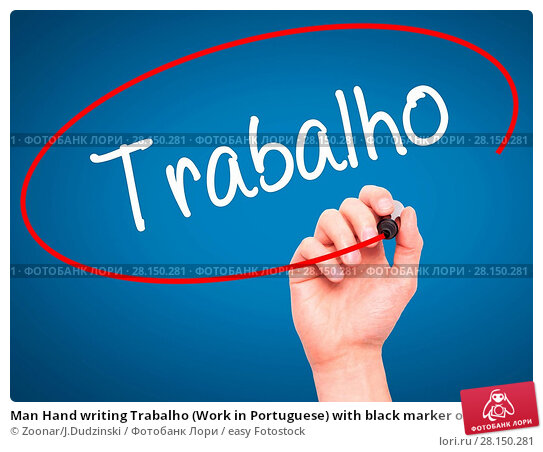 Купить «Man Hand writing Trabalho (Work in Portuguese) with black marker on visual screen», фото № 28150281, снято 19 июня 2018 г. (c) easy Fotostock / Фотобанк Лори