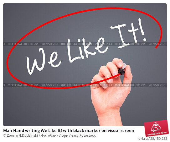 Купить «Man Hand writing We Like It! with black marker on visual screen», фото № 28150233, снято 19 июня 2018 г. (c) easy Fotostock / Фотобанк Лори