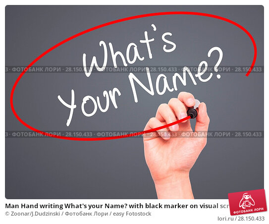 Купить «Man Hand writing What's your Name? with black marker on visual screen», фото № 28150433, снято 19 июня 2018 г. (c) easy Fotostock / Фотобанк Лори