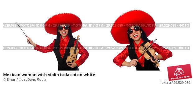 Купить «Mexican woman with violin isolated on white», фото № 29529089, снято 29 марта 2015 г. (c) Elnur / Фотобанк Лори