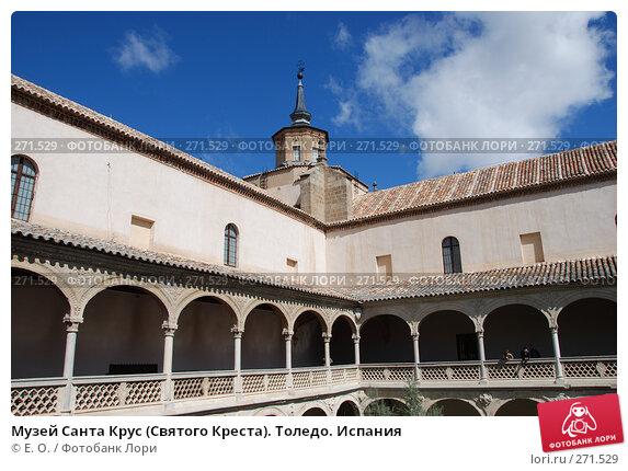 Музей Санта Крус (Святого Креста). Толедо. Испания, фото № 271529, снято 21 апреля 2008 г. (c) Екатерина Овсянникова / Фотобанк Лори