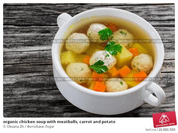 Купить «organic chicken soup with meatballs, carrot and potato», фото № 26886589, снято 14 ноября 2019 г. (c) Oksana Zh / Фотобанк Лори