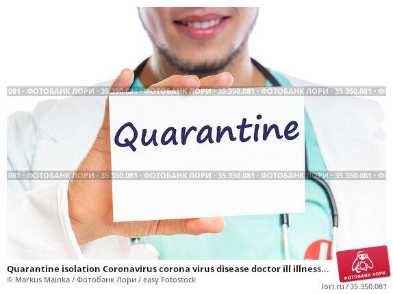 Quarantine isolation Coronavirus corona virus disease doctor ill illness... Стоковое фото, фотограф Markus Mainka / easy Fotostock / Фотобанк Лори
