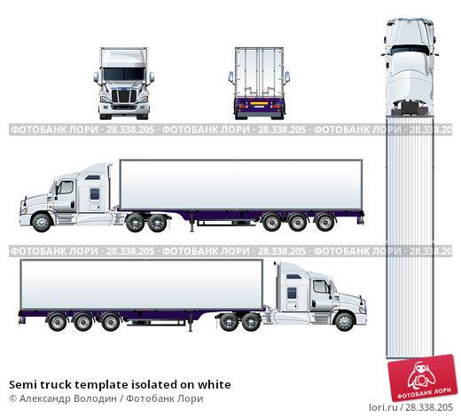 Купить «Semi truck template isolated on white», иллюстрация № 28338205 (c) Александр Володин / Фотобанк Лори