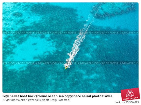 Seychelles boat background ocean sea copyspace aerial photo travel. Стоковое фото, фотограф Markus Mainka / easy Fotostock / Фотобанк Лори