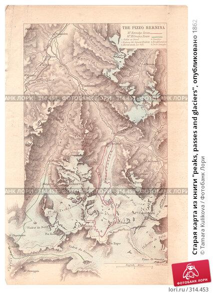 """Старая карта из книги """"peaks, passes and glaciers"""", опубликовано 1862, иллюстрация № 314453 (c) Tamara Kulikova / Фотобанк Лори"""