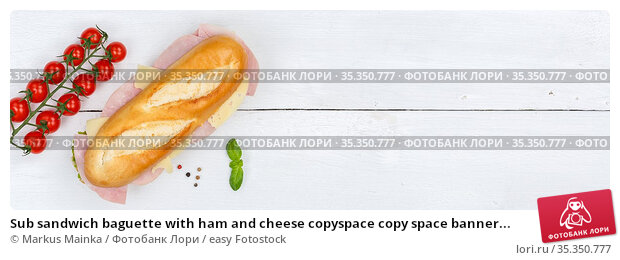 Sub sandwich baguette with ham and cheese copyspace copy space banner... Стоковое фото, фотограф Markus Mainka / easy Fotostock / Фотобанк Лори