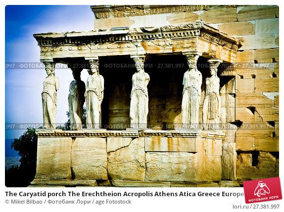 The Caryatid porch The Erechtheion Acropolis Athens Atica Greece Europe. Стоковое фото, фотограф Mikel Bilbao / age Fotostock / Фотобанк Лори