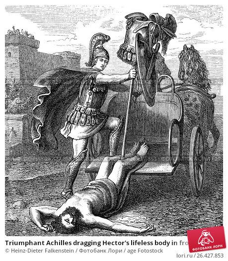 Купить «Triumphant Achilles dragging Hector's lifeless body in front of the Gates of Troy, Trojan War.», фото № 26427853, снято 22 мая 2017 г. (c) age Fotostock / Фотобанк Лори