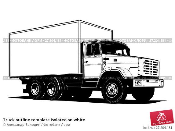 Купить «Truck outline template isolated on white», иллюстрация № 27204181 (c) Александр Володин / Фотобанк Лори