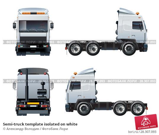 Купить «Vector semi-truck template isolated on white», иллюстрация № 28307093 (c) Александр Володин / Фотобанк Лори